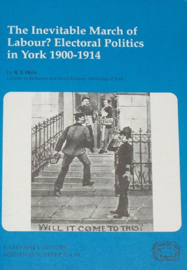 The Inevitable March of Labour? Electoral Politics in York 1900-1914